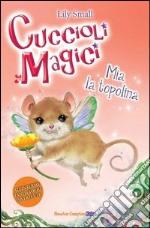 Mia la topolina. Cuccioli magici (4) libro
