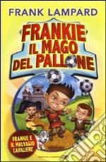 Frankie e il malvagio cavaliere. Frankie il mago del pallone. Ediz. illustrata. Vol. 5