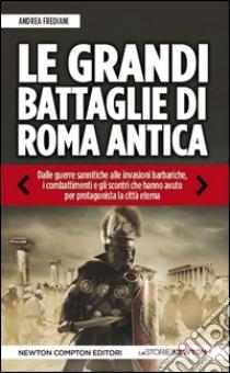 Le grandi battaglie di Roma antica libro di Frediani Andrea