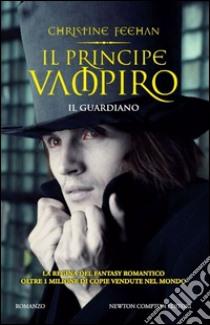 Il principe vampiro. Il guardiano libro di Feehan Christine