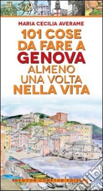 101 cose da fare a Genova almeno una volta nella vita libro di Averame M. Cecilia