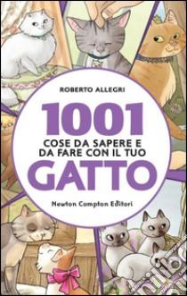 1001 cose da sapere e da fare con il tuo gatto libro di Allegri Roberto