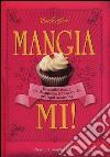 Mangiami! Irresistibili ricette di cupcake & biscotti per ogni occasione libro