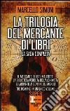 La trilogia del mercante di libri: Il mercante di libri maledetti-La biblioteca perduta dell'alchimista-Il labirinto ai confini del mondo libro