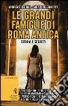 Le grandi famiglie di Roma antica. Storia e segreti libro