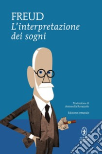L'interpretazione dei sogni. Ediz. integrale libro di Freud Sigmund