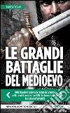 Le grandi battaglie del Medioevo libro