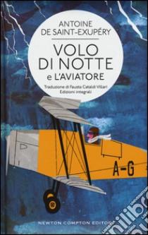 Volo di notte-L'aviatore. Ediz. integrali libro di Saint-Exupéry Antoine de