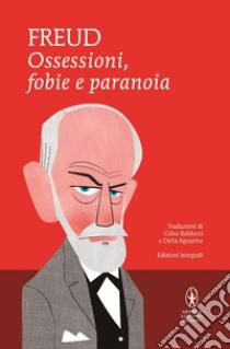 Ossessioni, fobie e paranoia. Ediz. integrale libro di Freud Sigmund