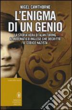 L'enigma di un genio. La storia vera di Alan Turing, il matematico inglese che decrittò il codice nazista libro