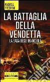 La battaglia della vendetta. La saga degli invincibili libro