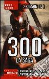 300 la saga: 300 guerrieri. La battaglia delle Termopili-300. Nascita di un impero. La battaglia di Salamina libro