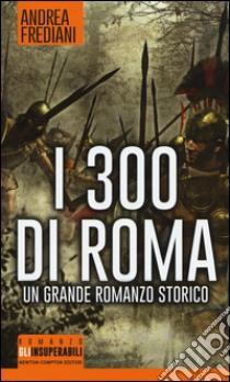 I 300 di Roma libro di Frediani Andrea