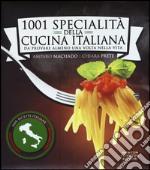 1001 specialità della cucina italiana. Da provare almeno una volta nella vita libro