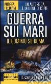 Guerra sui mari. Il dominio su Roma. La saga degli invincibili libro