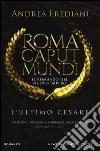 L'ultimo Cesare. Roma caput mundi. Nuovo impero libro