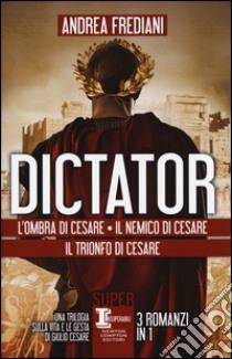 Dictator: L'ombra di Cesare-Il nemico di Cesare-Il trionfo di Cesare libro di Frediani Andrea