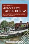 Simboli, miti e misteri di Roma libro