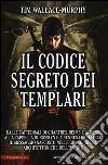 Il codice segreto dei templari libro di Wallace Murphy Tim