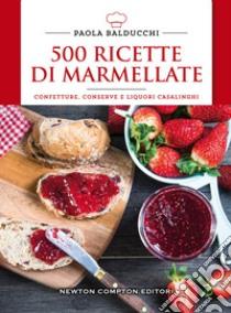 500 ricette di marmellate. Confetture, conserve e liquori casalinghi libro di Balducchi Paola