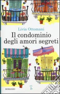 Il condominio degli amori segreti libro di Ottomani Livia