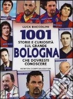 1001 storie e curiosità sul grande Bologna che dovresti conoscere libro