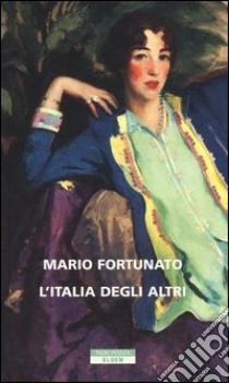 L'Italia degli altri libro di Fortunato Mario