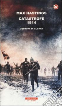 Catastrofe 1914. L'Europa in guerra libro di Hastings Max