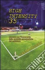 High intensity 35. Manuale per l'incremento delle capacità esoergoniche del calciatore libro