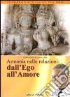 Armonia nelle relazioni. Dall'ego all'amore. Audiolibro. CD Audio formato MP3 libro