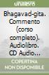 Bhagavad-gita. Commento (corso completo). Audiolibro. CD Audio formato MP3 libro