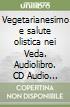 Vegetarianesimo e salute olistica nei Veda. Audiolibro. CD Audio formato MP3 libro