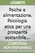 Psiche e alimentazione. Psicologia etica per una prosperità sostenibile e per una gestione creativa delle risorse umane. Audiolibro. CD Audio formato MP3 libro