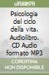 Psicologia del ciclo della vita. Audiolibro. CD Audio formato MP3 libro