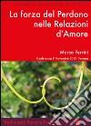 La forza del perdono nelle relazioni d'amore. Audiolibro. CD Audio formato MP3 libro