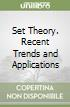 Set Theory. Recent Trends and Applications libro