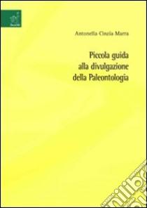 Piccola guida alla divulgazione della paleontologia libro di Marra Antonella C.