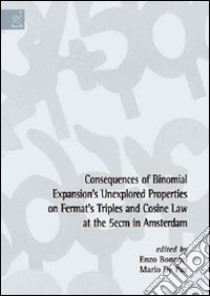 Consequences of binomial expansion's unexplored properties on fermat's triples and cosine law at the 5ecm in Amsterdam libro di Bonacci Enzo - De Paz Mario