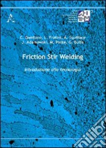 Friction stir welding. Introduzione alla tecnologia libro di Adamowski Jaroslaw - Buffa Gianluca - Fratini Livan