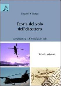 Teoria del volo dell'elicottero. Aerodinamica. Meccanica del volo libro di Di Giorgio Giovanni