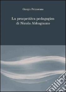 La prospettiva pedagogica di Nicola Abbagnano libro di Primerano Giorgio