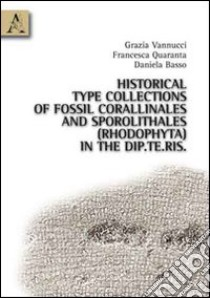 Historical type collections of fossil corallinales and sporolithales (rhodophyta) in the Dip.Te.Ris. libro di Basso Daniela - Quaranta Francesca - Vannucci Grazia