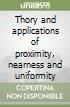 Thory and applications of proximity, nearness and uniformity libro