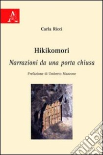 Hikikomori. Narrazioni da una porta chiusa libro di Ricci Carla