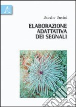 Elaborazione adattativa dei segnali libro di Uncini Aurelio