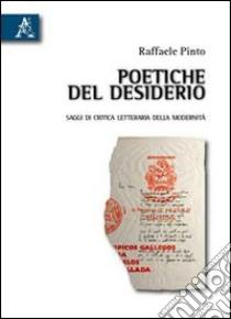 Poetiche del desiderio. Saggi di critica letteraria della modernità libro di Pinto Raffaele