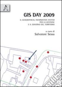 GIS day 2009. I geographical information system per il governo e la gestione del territorio libro di Sessa Salvatore