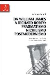 Da William James a Richard Rorty. Pragmatismo, nichilismo, postmodernismo. Una lettura cattolica della cultura attuale