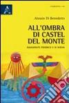 All'ombra di Castel del Monte assassinate Federico II di Svevia libro