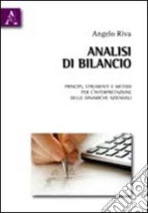 Analisi di bilancio. Principi, metodi e strumenti per l'interpretazione delle dinamiche aziendali libro di Riva Angelo